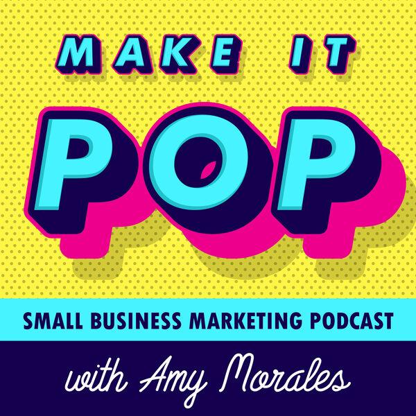 Make It Pop: Small Business Marketing Podcast